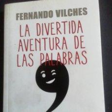 Libros de segunda mano: LA DIVERTIDA AVENTURA DE LAS PALABRAS. FERNANDO VILCHES. DEL BUEN USO DEL ESPAÑOL. 2018. Lote 218617613