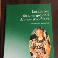 Libros de segunda mano: LOS FRUTOS DE LA VIRGINIDAD, MARION WOODMAN. Lote 219041860