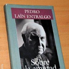 Libros de segunda mano: SOBRE LA AMISTAD - DE PEDRO LAÍN ENTRALGO - CÍRCULO DE LECTORES - AÑO 1994. Lote 219541327