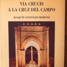 Libros de segunda mano: VIA CRUCIS A LA CRUZ DEL CAMPO. JOAQUÍN GONZALEZ MORENO. Lote 219891813