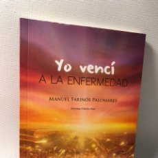 Libros de segunda mano: YO VENCI A LA ENFERMEDAD ··· MANUEL FARINOS PALOMARES ·· ED. CIRCULO ROJO. Lote 220729383