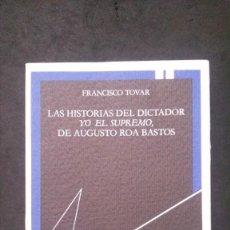 Libros de segunda mano: FRANCISCO TOVAR-LAS HISTORIAS DEL DICTADOR-YO EL SUPREMO, DE AUGUSTO ROA BASTOS. Lote 220780250