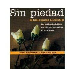 Libros de segunda mano: MARTÍNEZ LAÍNEZ, FERNANDO: SIN PIEDAD. EL TRIPLE CRIMEN DE ALCÀSSER EDICIONES B 1ª ED1993 ALCACER. Lote 220949145