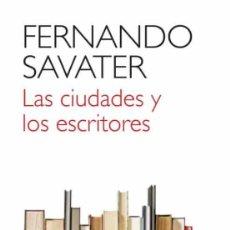 Libros de segunda mano: LAS CIUDADES Y LOS ESCRITORES. FERNANDO SAVATER.-NUEVO. Lote 220976490