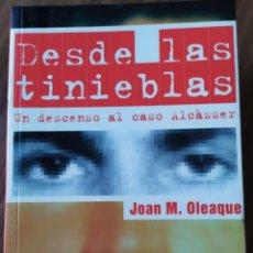 Libros de segunda mano: DESDE LAS TINIEBLAS. UN DESCENSO AL CASO ALCASSER. JOAN M OLEAQUE. ALCÁCER.. Lote 221089428