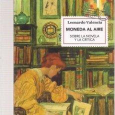 Libros de segunda mano: LEONARDO VALENCIA: MONEDA AL AIRE. SOBRE LA NOVELA Y LA CRÍTICA (DE CERVANTES A KAZUO ISHIGURO) 2018. Lote 221302983