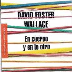 Libros de segunda mano: DAVID FOSTER WALLACE: EN CUERPO Y EN LO OTRO. (TRADUCCIÓN: JAVIER CALVO. LITERATURA MONDADORI, 2013). Lote 221303143