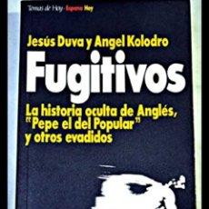 Libros de segunda mano: FUGITIVOS: LA HISTORIA OCULTA DE ANTONIO ANGLES, PEPE EL DEL POPULAR Y OTROS EVADIDOS. Lote 221399190