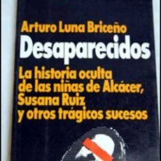 Libros de segunda mano: DESAPARECIDOS : LA HISTORIA OCULTA DE LAS NIÑAS DE ALCÁCER, SUSANA RUIZ SUCESOSLUNA BRICEÑO. Lote 221399997