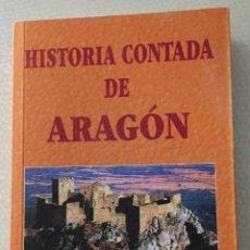Libros de segunda mano: HISTORIA CONTADA DE ARAGON, JOSE LUIS CORRAL LAFUENTE,. Lote 221416752