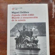 Libros de segunda mano: MIGUEL DELIBES ESPAÑA 1936-1950 MUERTE Y RESURRECCIÓN DE LA NOVELA. Lote 221491883