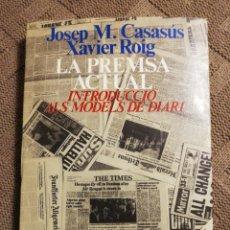 Libros de segunda mano: LA PREMSA ACTUAL. INTRODUCCIÓ ALS MODELS DE DIARI. JOSEP M. CASASUS. XAVIER ROIG. Lote 222148937