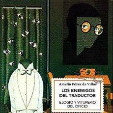 Libros de segunda mano: LOS ENEMIGOS DEL TRADUCTOR: ELOGIO Y VITUPERIO DEL OFICIO. AMELIA PÉREZ DE VILLAR. Lote 222161117