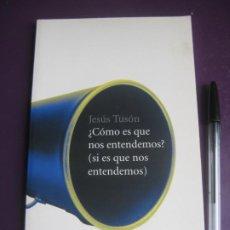 Libros de segunda mano: ¿COMO ES QUE NOS ENTENDEMOS? SI ES QUE NOS ENTENDEMOS - JESUS TUSON - PENINSULA 1ª ED 2000. Lote 222163686