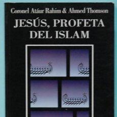 Libros de segunda mano: JESUS PROFETA DEL ISLAM. MAHAMMAD 'ATA'UR-RAHIM / AHMAD THOMSON. KUTUBIA MAYURQA. 2001. Lote 222174893