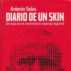 Libros de segunda mano: DIARIO DE UN SKIN. UN TOPO EN EL MOVIMIENTO NEONAZI ESPAÑOL, ANTONIO SALAS. Lote 222191225
