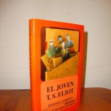 Libros de segunda mano: EL JOVEN T. S. ELIOT - LYNDALL GORDON - FONDO DE CULTURA ECONÓMICA, MUY BUEN ESTADO. Lote 222292865