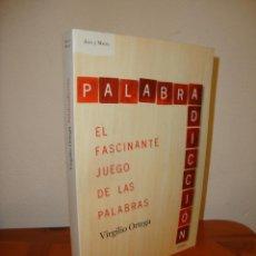 Libros de segunda mano: PALABRADICCIÓN. EL FASCINANTE JUEGO DE LAS PALABRAS - VIRGILIO ORTEGA - ARES Y MARES, MUY BUEN EST.. Lote 222293472