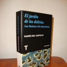Libros de segunda mano: EL JARDÍN DE LOS DELIRIOS. LAS ILUSIONES DEL NATURALISMO - RAMÓN DEL CASTILLO - TURNER, COMO NUEVO. Lote 222293597