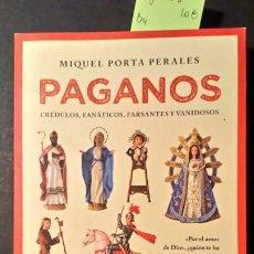 Libros de segunda mano: PAGANOS. CRÉDULOS, FANÁTICOS, FARSANTES Y VANIDOSOS. Lote 222314078