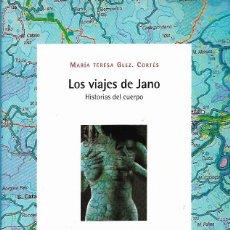 Libros de segunda mano: LOS VIAJES DE JANO. HISTORIAS DEL CUERPO, MARÍA TERESA GLEZ. CORTÉS. Lote 222362000