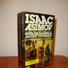 Libros de segunda mano: GUIA DE LA BIBLIA. 1. ANTIGUO TESTAMENTO - ISAAC ASIMOV - PLAZA & JANÉS. Lote 222616200