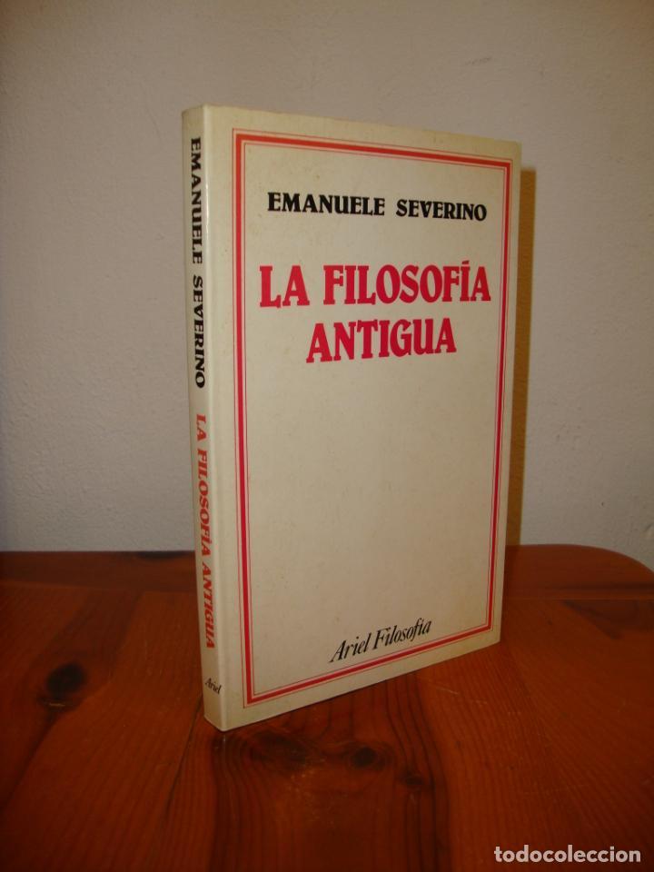LA FILOSOFÍA ANTIGUA - EMANUELE SEVERINO - ARIEL FILOSOFÍA - MUY BUEN ESTADO (Libros de Segunda Mano (posteriores a 1936) - Literatura - Ensayo)