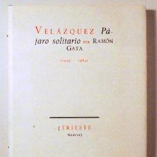 Libros de segunda mano: GAYA, RAMON - VELÁZQUEZ. PÁJARO SOLITARIO (1945-1984) - MADRID 1984 - 1ª EDICIÓN PARCIAL - TAPA DURA. Lote 222671700