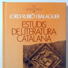 Libros de segunda mano: RUBIÓ I BALAGUER, JORDI - ESTUDIS DE LITERATURA CATALANA - BARCELONA 1992. Lote 222671850