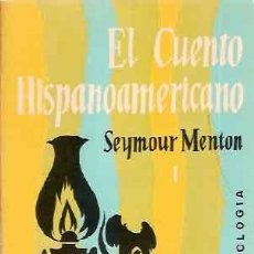 Libros de segunda mano: MENTON, SEYMOUR - EL CUENTO HISPANOAMERICANO. ANTOLOGÍA CRÍTICO-HISTÓRICA. Lote 222826936