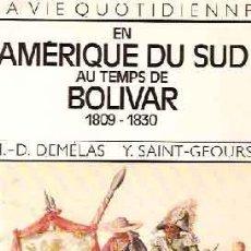 Libros de segunda mano: LA VIE QUOTIDIENNE EN AMÉRIQUE DU SUD AU TEMPS DE BOLIVAR 1809-1930 - DÉMELAS, M. D.; SAINT GEOURS,. Lote 222830201