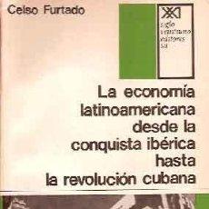 Libros de segunda mano: FURTADO, CELSO - LA ECONOMÍA LATINOAMERICANA DESDE LA CONQUISTA IBÉRICA HASTA LA REVOLUCIÓN CUBANA. Lote 222831663