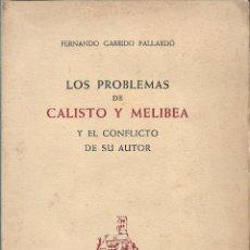 Libros de segunda mano: LOS PROBLEMAS DE CALISTO Y MELIBEA Y EL CONFLICTO DE SU AUTOR, FERNANDO GARRIDO PALLARDÓ. Lote 222934597