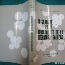 Libros de segunda mano: LA SAUDADE EN EL RENACIMIENTO DE LA LITERATURA GALLEGA - RICARDO L. LANDEIRA *- GALAXIA 1970 + INFO. Lote 223014111