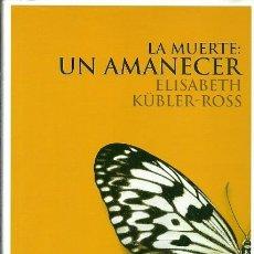 Libros de segunda mano: LA MUERTE UN AMANECER ELISABETH KUBLER ROSS LUCIERNAGA. Lote 223252440