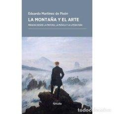 Libros de segunda mano: LA MONTAÑA Y EL ARTE. MIRADAS DESDE LA PINTURA, LA MÚSICA Y LA LITERATURA.EDUARDO MARTÍNEZ DE.-NUEVO. Lote 224933273