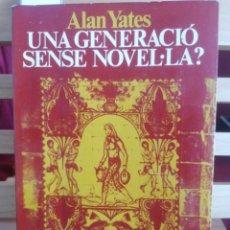 Livros em segunda mão: UNA GENERACIÓ SENSE NOVEL·LA?. ALAN YATES. ED. 62. LLIBRES A L'ABAST. BARCELONA, 1975. 1ERA ED.. Lote 225130085
