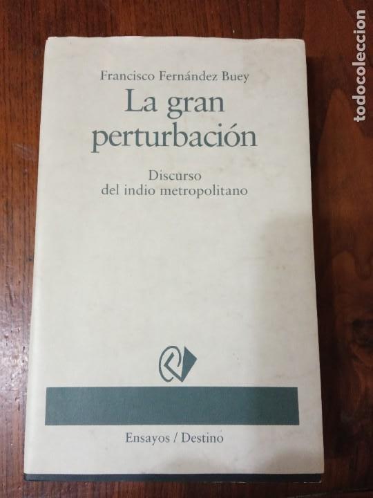 LA GRAN PERTURBACION.DISCURSO DEL INDIO METROPOLITANO-FRANCISCO FERNANDEZ BUEY. (ENSAYOS/DESTINO) (Libros de Segunda Mano (posteriores a 1936) - Literatura - Ensayo)