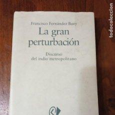 Libros de segunda mano: LA GRAN PERTURBACION.DISCURSO DEL INDIO METROPOLITANO-FRANCISCO FERNANDEZ BUEY. (ENSAYOS/DESTINO). Lote 225848645