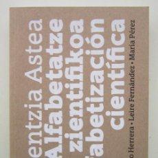 Libros de segunda mano: ZIENTZIA ASTEA - ALFABETATZE ZIENTIFIKOA - ALFABETIZACIÓN CIENTÍFICA. 2014. Lote 226940748