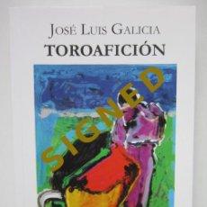 Libros de segunda mano: JOSÉ LUIS GALICIA. TOROAFICIÓN. 1ª ED. TEMPLE, 2018. Lote 226946785