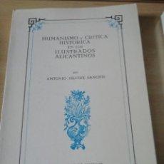 Libros de segunda mano: HUMANISMO Y CRITICA HISTORICA EN LOS ILUSTRADOS ALICANTINOS. Lote 227244245