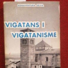 Libros de segunda mano: VIGATANS I VIGATANISME. B. SELVA.BONAVENTURA SELVA. BIB. EDIT. SELECTA. BARCELONA, 1965. PRIMERA ED.. Lote 229370950