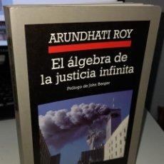 Libros de segunda mano: EL ÁLGEBRA DE LA JUSTICIA INFINITA - ROY, ARUNDHATI / PRÓLOGO JOHN BERGER. Lote 231396000