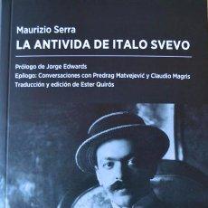 Libros de segunda mano: LA ANTIVIDA DE ITALO SVEVO. MAURIZIO SERRA.- NUEVO. Lote 231725675
