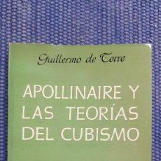 Libros de segunda mano: TORRE, GUILLERMO DE: APOLLINAIRE Y LAS TEORÍAS DEL CUBISMO. Lote 231966575