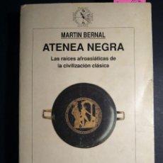 Libros de segunda mano: ATENEA NEGRA. LAS RAICES AFROASIÁTICAS DE LA CIVILIZACIÓN CLÁSICA. Lote 233218200