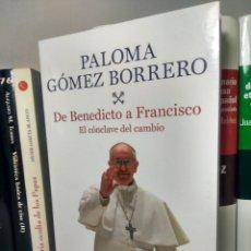 Libros de segunda mano: DE BENEDICTO A FRANCISCO - PALOMA GÓMEZ BORRERO - EL CÓNCLAVE DEL CAMBIO - PLANETA, 2013 - 1ª ED.. Lote 233560730