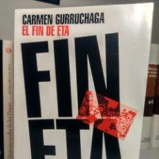 Libros de segunda mano: EL FIN DE ETA - CARMEN GURRUCHAGA - PLANETA, 2006 - PRIMERA EDICIÓN. Lote 233561245