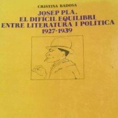 Libros de segunda mano: JOSEP PLA. EL DIFÍCIL EQUILIBRI ENTRE LITERATURA I POLÍTICA 1927-1939. C BADOSA.ED CURIAL. Lote 233727145